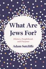 What Are Jews For? – History, Peoplehood, and Purpose