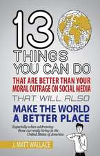 13 Things You Can Do That Are Better Than Your Moral Outrage on Social Media That Will Also Make the World a Better Place