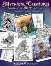 Mythical Creatures Mysterious and Wondrous