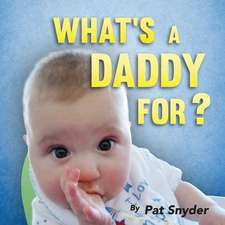 What's a Daddy For?