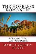 The Hopeless Romantic (Poems and Songs of Love, Loss, and Desire)