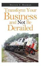 Transform Your Business and Not Be Derailed