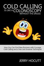 Cold Calling Is Like a Colonoscopy Without the Drugs