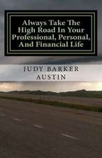 Always Take the High Road in Your Professional, Personal, and Financial Life