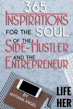 365 Inspirations for the Soul of the Side-Hustler and the Entrepreneur