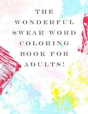 The Wonderful Swear Word Coloring Book for Adults!