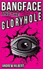 Bangface and the Gloryhole