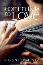 Committed to Love: One Woman's Journey Through Love and Loss