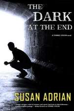 The Dark at the End: A Tunnel Vision Novel