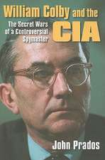 William Colby and the CIA:  The Secret Wars of a Controversial Spymaster