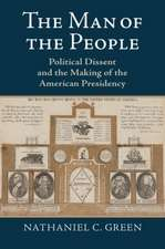 The Man of the People: Political Dissent and the Making of the American Presidency