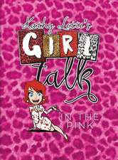 Kathy Lette's Girl Talk in the Pink:  A Modern Parent's Guide to Surviving Your Child's Social Life - With Handy Tear-Out Invites and Thank You Cards