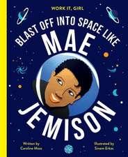 Work It, Girl: Mae Jemison: Blast Off Into Space, Like