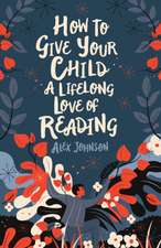 How to Give Your Children a Lifelong Love of Reading