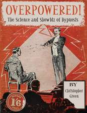 Overpowered!: The Science and Showbiz of Hypnosis