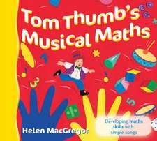 Tom Thumb's Musical Maths: Developing Maths Skills with Simple Songs