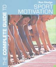 The Complete Guide to Sport Motivation