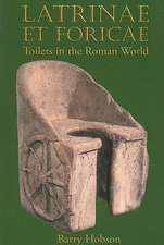 Latrinae et Foricae: Toilets in the Roman World