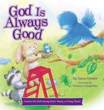 God Is Always Good: Comfort for Kids Facing Grief, Fear, or Change