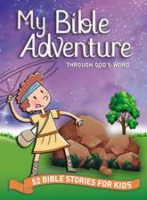 My Bible Adventure Through God's Word: 52 Bible Stories for Kids