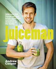 Juiceman: Over 100 flavour-packed juices, smoothies and healthy dishes for all the family