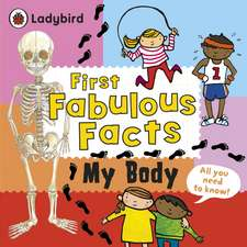 My Body: Ladybird First Fabulous Facts: de la 4 ani
