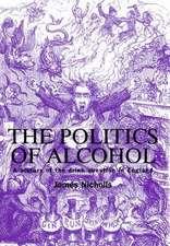 Nicholls, J: The Politics of Alcohol