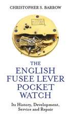 The English Fusee Lever Pocket Watch: Its History, Development, Service and Repair