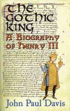 The Gothic King:  A Biography of Henry III