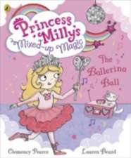 Princess Milly and the Ballerina Ball: Book 3
