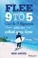 Flee 9–5: Get 6 – 7 Figures and Do What You Love