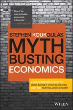 Myth–Busting Economics: A No–nonsense Guide to Your Money, Your Business and the Australian Economy