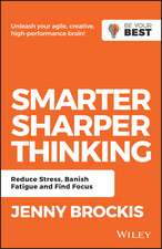 Smarter, Sharper Thinking: Reduce Stress, Banish Fatigue and Find Focus