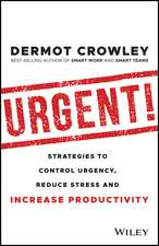 Urgent!: Strategies to Control Urgency, Reduce Stress and Increase Productivity