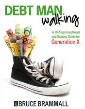 Debt Man Walking: A 10–Step Investment and Gearing Guide for Generation X