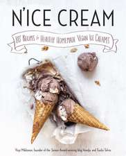N'ice Cream: 80+ Recipes for Healthy, Homemade Vegan Ice Creams