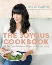 The Joyous Cookbook: 100 Real Food, Nourishing Recipes for Everyday Living