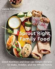 Sprout Right Family Food: Good Nutrition and Over 130 Simple Recipes for Baby, Toddler, and the Whole Family