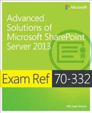 Advanced Solutions of Microsoft SharePoint Server 2013:  Exam Ref 70-332