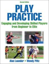Play Practice-2nd Edition:  Engaging and Developing Skilled Players from Beginner to Elite