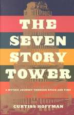 Seven Story Tower: A Mythic Journey Through Space And Time