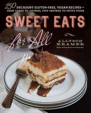 Sweet Eats for All: 250 Decadent Gluten-Free, Vegan Recipes--from Candy to Cookies, Puff Pastries to Petits Fours