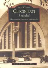 Cincinnati Revealed:  A Photographic Heritage of the Queen City