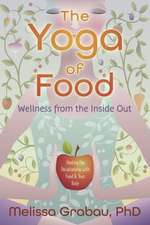 The Yoga of Food:  Healing the Relationship with Food & Your Body