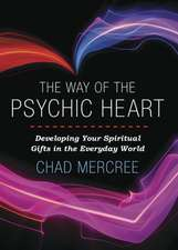 The Way of the Psychic Heart:  Developing Your Spiritual Gifts in the Everyday World