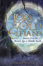 The Lore of Old Elfland: Secrets from the Bronze Age to Middle Earth