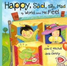 Happy, Sad, Silly, Mad:  My World Makes Me Feel