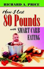 How I Lost 80 Pounds with Smart Carb Eating:  Book I