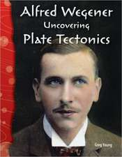 Alfred Wegener:  Uncovering Plate Tectonics