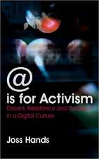 @ is for Activism: Dissent, Resistance and Rebellion in a Digital Culture